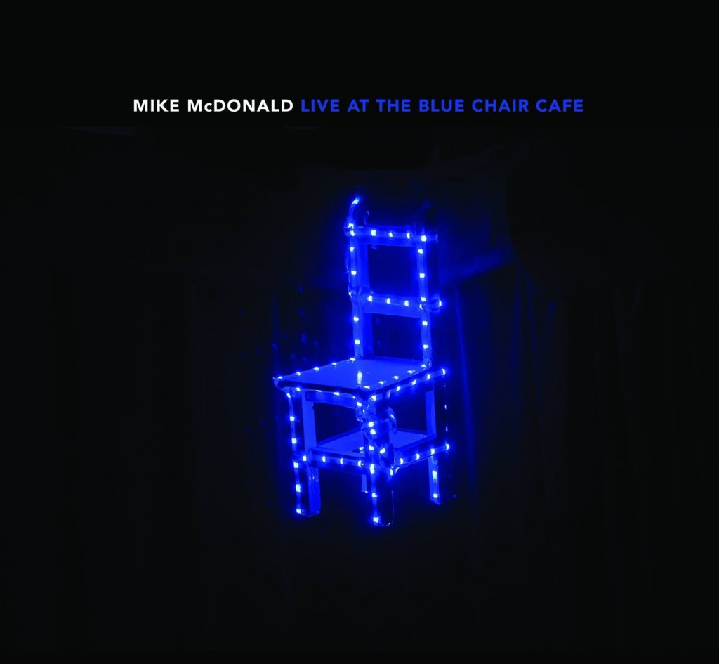 Mike McDonald Live at the Blue Chair Cafe u2013 CD & Mike McDonald Live at the Blue Chair Cafe u2013 CD u2014 MIKE McDONALD